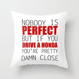 Nobody is Perfect but if you Drive a Honda you're pretty damn close Throw Pillow