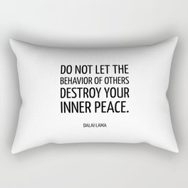 Do not let the behavior of others destroy your inner peace. ― Dalai Lama - Zen Quote Rectangular Pillow