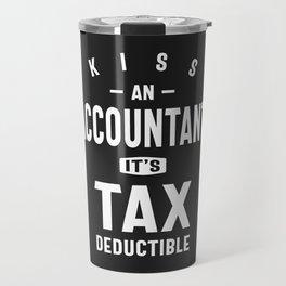 Kiss an Accountant. It's Tax Deductible Travel Mug