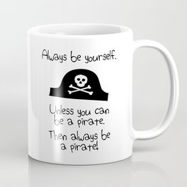 Always Be Yourself, Unless You Can Be A Pirate Coffee Mug