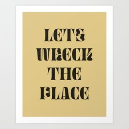Lets Wreck The Place Art Print