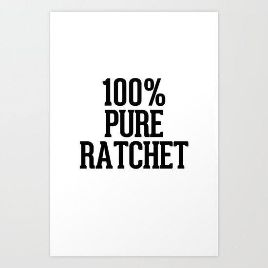 100% Pure Ratchet Art Print
