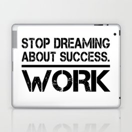 Stop Dreaming About Success - Work Hustle Motivation Fitness Workout Bodybuilding Laptop & iPad Skin