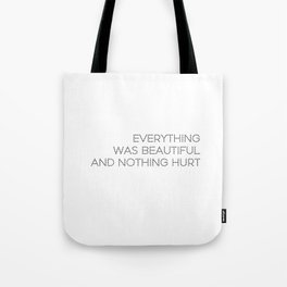 Everything was beautiful, and nothing hurt Tote Bag