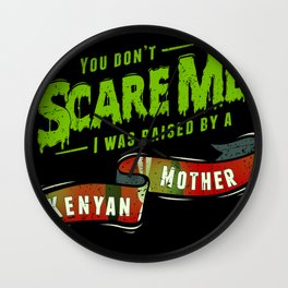 You Don't Scare Me I Was Raised By A Kenyan Mother Wall Clock