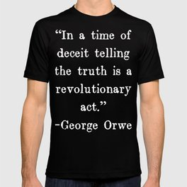 In a time of deceit telling the truth is a revolutionary act | George Orwell Shirt T-shirt
