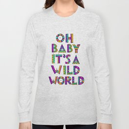 Oh Baby it's a Wild World Long Sleeve T-shirt