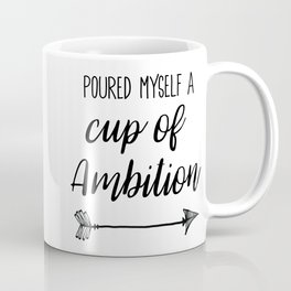 Poured Myself a Cup of Ambition Coffee Mug