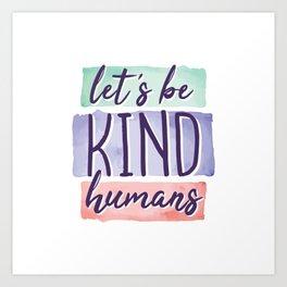 Lets be Kind Humans Anti Bullying Gift Art Print