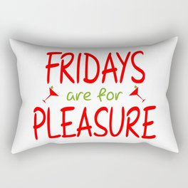 Fridays are for pleasure Rectangular Pillow