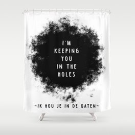 I'm keeping you in the holes - Weird stuff the Dutch say Shower Curtain
