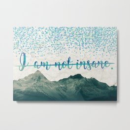 I Am Not Insane - Shatter Me by Tahereh Mafi Metal Print
