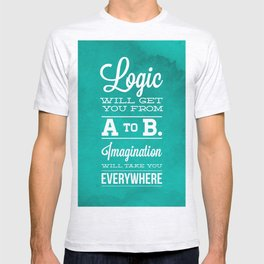 Logic will get you from A to B... Imagination will take you everywhere! T-shirt