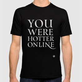 You Were Hotter Online 2 T-shirt