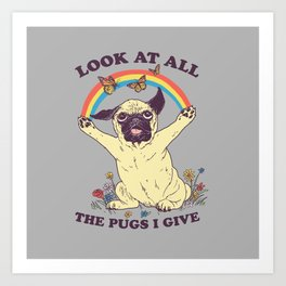 All The Pugs I Give Art Print