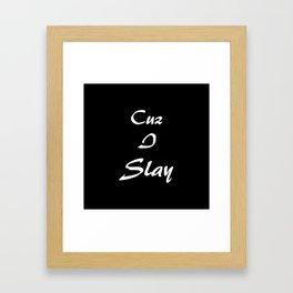 Cuz I Slay Framed Art Print