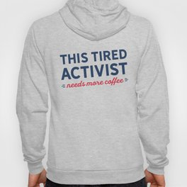 Tired Activist Needs Coffee! Hoody
