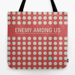 Enemy Among Us I Tote Bag