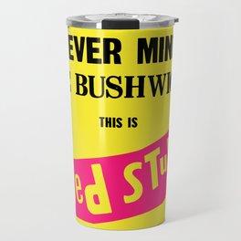 Never Mind the Bushwicks This is Bed Stuy! Travel Mug