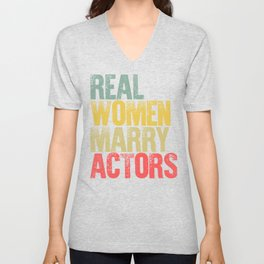 Funny Marriage Shirt Real Women Marry Actors Bride Gift Unisex V-Neck