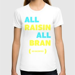 All Raisin All Bran T-shirt