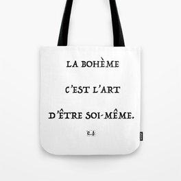 La bohème c'est l'art d'être soi même quote of life art Tote Bag