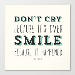 Don't Cry Because It's Over Smile Because It Happened - Dr Seuss Quote Canvas Print