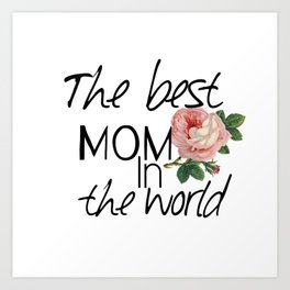 Happy mother's  day .The best mom in the world. Art Print
