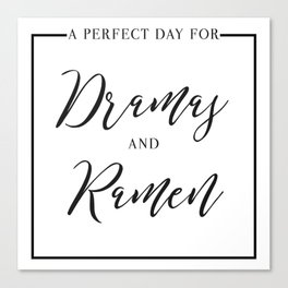 A Perfect Day for Dramas and Ramen Canvas Print