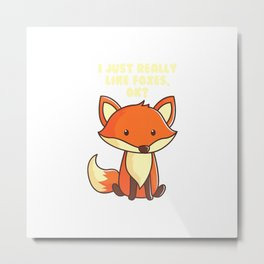 Funny Fox T-Shirt I Just Really Like Foxes Ok Tee Metal Print
