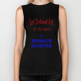 Get Behind Me If You Know The Heimlich Maneuver T - Shirt and most products Biker Tank