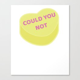 Could You Not | Anti Valentine Sweetheart Candy Canvas Print