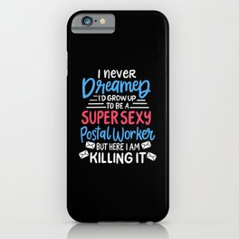 I Never Dreamed I'd Grow Up To Be A Super Sexy Postal Worker iPhone Case