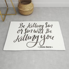"""Be Killing Sin or Sin Will Be Killing You"" - John Owen Rug"