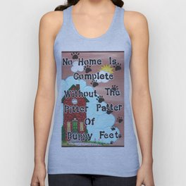 No Home Is Complete Without The Pitter Patter Of Puppy Feet, Art Print Unisex Tank Top