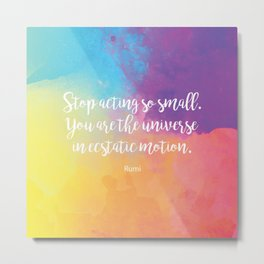 Stop acting so small... Rumi Quote Metal Print