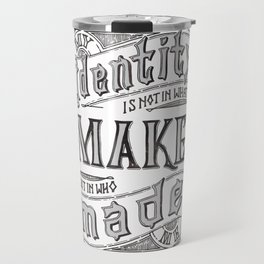 My Identity is Not in What I Make... Travel Mug