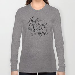 Have Courage and Be Kind (BW) Long Sleeve T-shirt