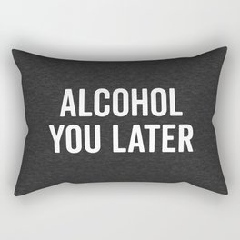 Alcohol You Later Funny Quote Rectangular Pillow