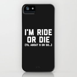 Ride Or Die Funny Saying iPhone Case