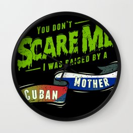 You Don't Scare Me I Was Raised By A Cuban Mother Wall Clock