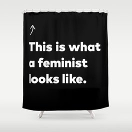 This is what a feminist looks like. Shower Curtain