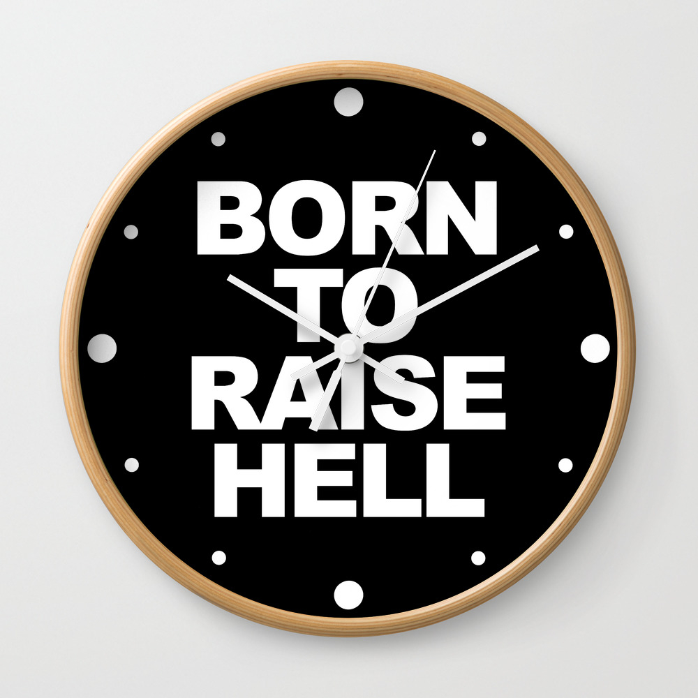 Born To Raise Hell Funny Quote Wall Clock by Tdq2 CLK8392286