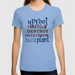 Uproot, Tear Down, Destroy, Overthrow, Build, Plant (Jer. 1:9) T-shirt