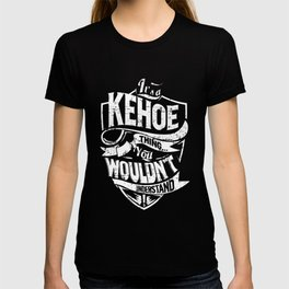 It's a KEHOE Thing You Wouldn't Understand T-shirt
