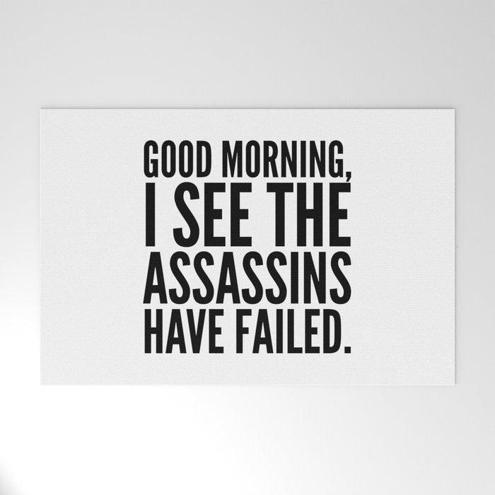 Good morning, I see the assassins have failed. Welcome Mat
