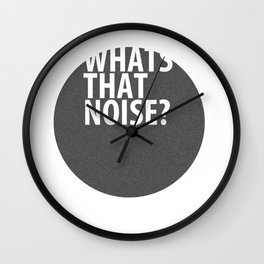 whats that noise? Wall Clock