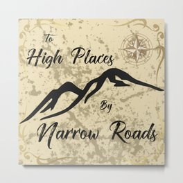 To High Places by Narrow Roads Metal Print