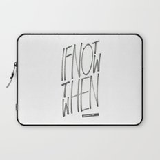 If Not Now Then When Laptop Sleeve