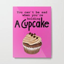 Cupcake can't be sad / cupcake quote Metal Print
